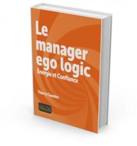 Le Manager Ego Logic, un livre de Thierry Claudon